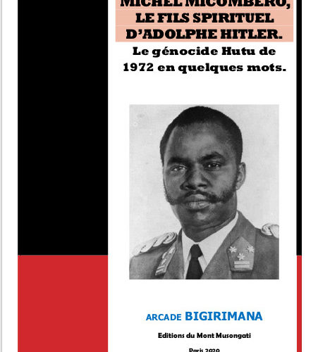 GENOCIDE CONTRE LES HUTU DU BURUNDI EN 1972 : Le livret de M.BIGIRIMANA Arcade – MICHEL MICOMBERO, LE FILS SPIRITUEL D'ADOLPHE HITLER